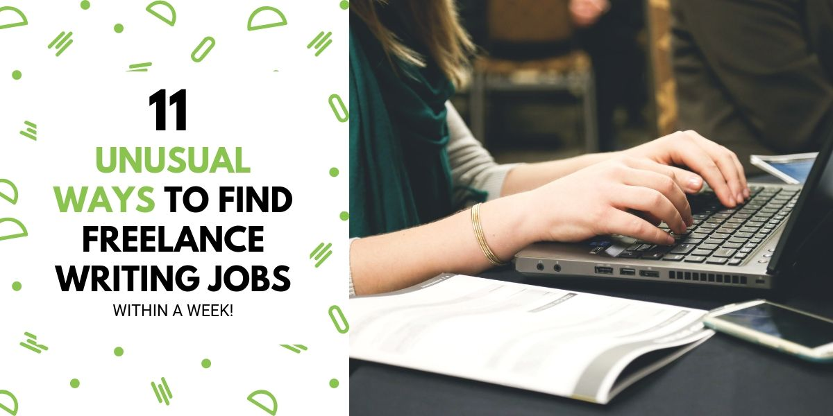 11 Unusual Ways To Find Freelance Writing Jobs Today