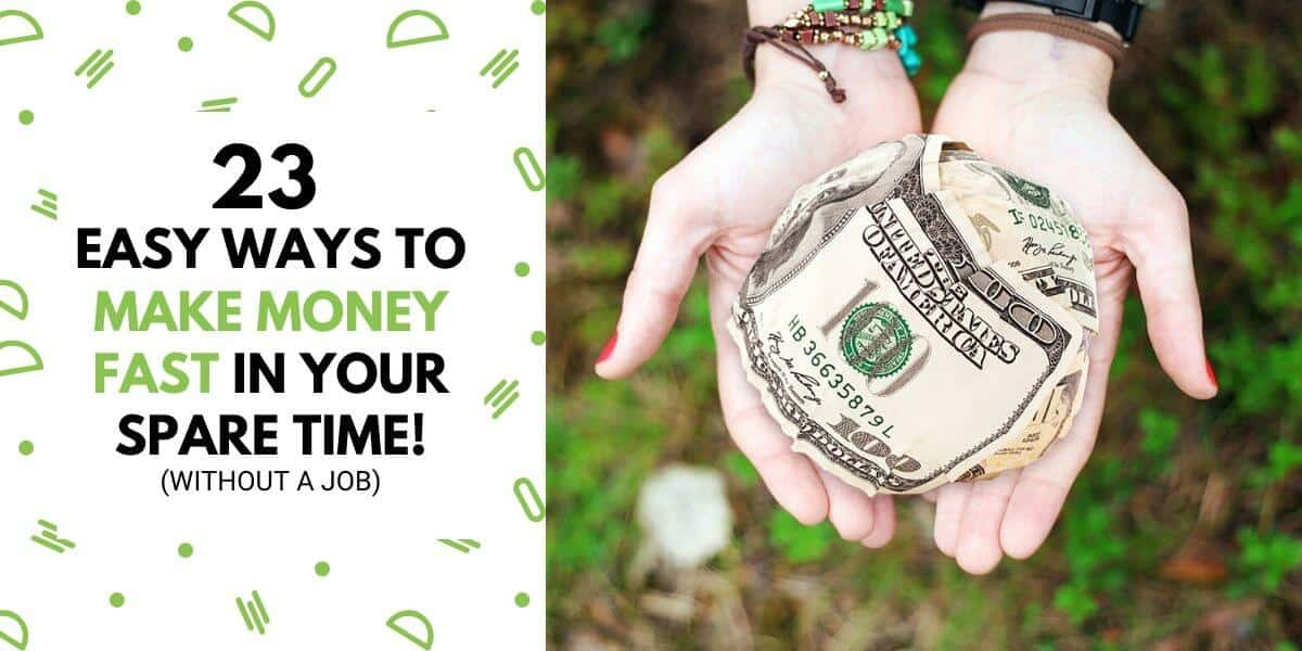 23 Easy Ways To Make Money Fast In Your Spare Time