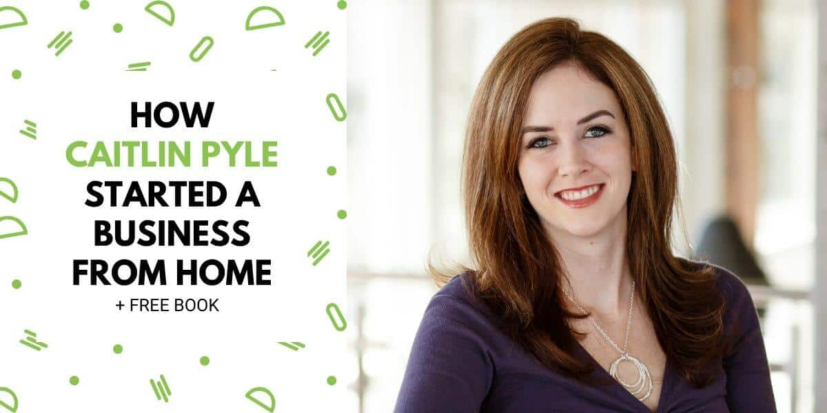 How Caitlin Pyle Quit Her Job And Started Working From Home