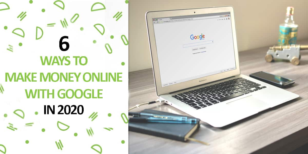 6 Ways to Make Money Online With Google in 2020