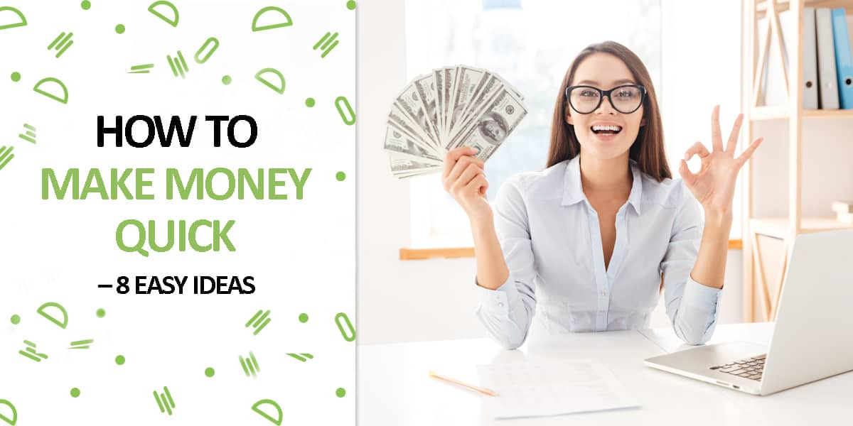 How to Make Money Quick – 8 Easy Ideas