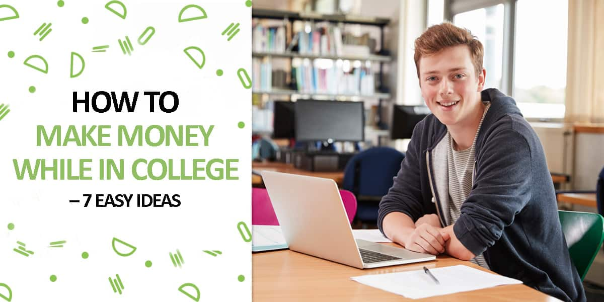 How to Make Money While in College – 7 Easy Ideas