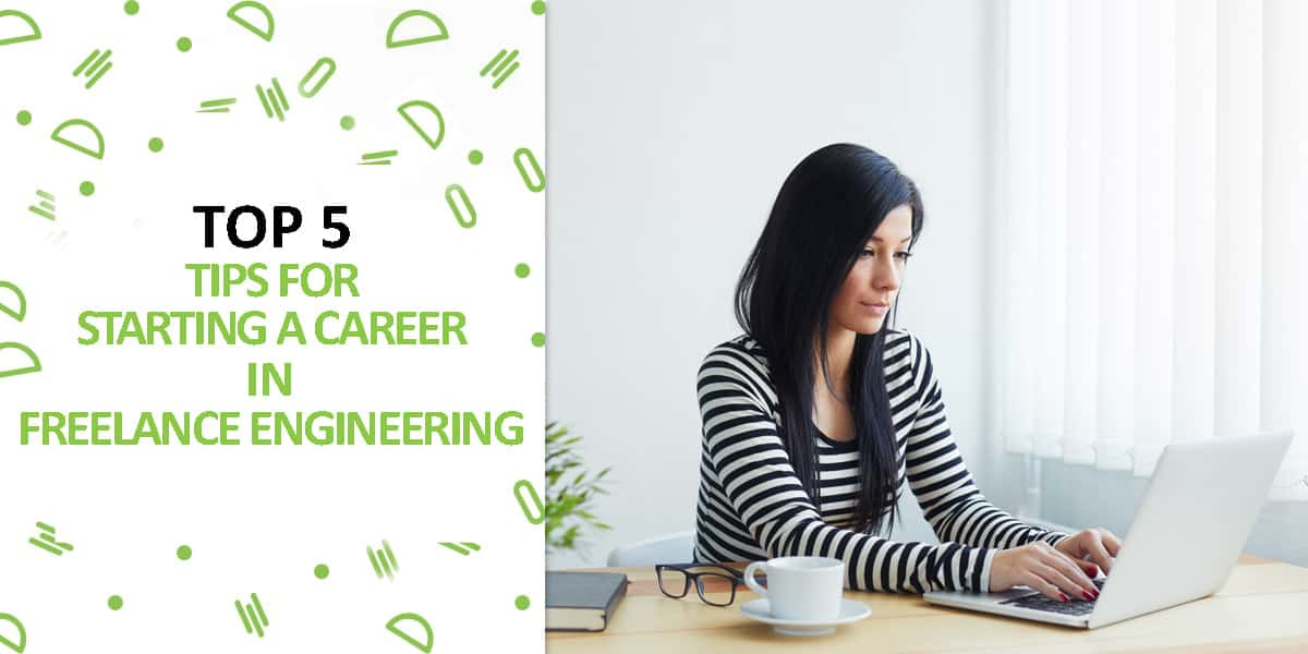 5 Tips for Starting a Career in Freelance Engineering